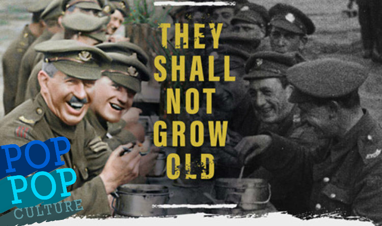 Pop Pop Culture_They Shall Not Grow Old Review